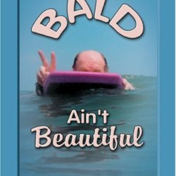 Bald Ain'T Beautiful