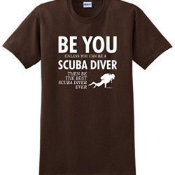 Be You Unless You Can Be A Scuba Diver Funny T-Shirt Xl Dark Chocolate