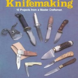 Custom Knifemaking 10 Projects From A Master Craftsman Custom Knifemaking