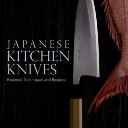 Japanese Kitchen Knives: Essential Techniques And Recipes By Nozaki, Hiromitsu (2013) Hardcover