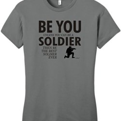 Be You Unless You Can Be A Soldier Funny Juniors T-Shirt Small Grey