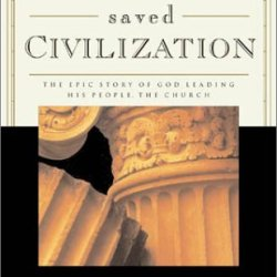 How God Saved Civilization: The Epic Story Of God Leading His People, The Church