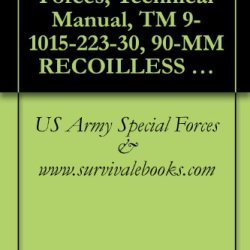 Us Army Special Forces, Technical Manual, Tm 9-1015-223-30, 90-Mm Recoilless Rifle: M67 W/E, (1015-00-657-7534), 1985