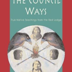 Dreaming The Council Ways: True Native Teachings From The Red Lodge