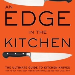 An Edge In The Kitchen The Ultimate Guide To Kitchen Knives How To Buy Them Keep Them Razor Sharp And Use Them Like A Pro An Edge In The Kitchen