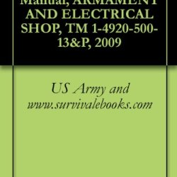 Us Army Technical Manual, Armament And Electrical Shop, Tm 1-4920-500-13&P, 2009