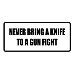 "6"" Printed Color Never Bring A Knife To A Gun Fight Funny Saying Decal/Stickers For Autos, Windows, Laptops, Motorcycle Helmets. Weather Resistant Vinyl Sticker Decal For Any Smooth Surface Such As Windows Bumpers Laptops Or Any Smooth Surface."