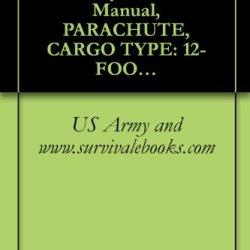 Tm 10-1670-275-23&P, Us Army, Technical Manual, Parachute, Cargo Type: 12-Foot Diameter, High-Velocity Cargo Parachute, Nsn 1670-00-788-8666, 1989