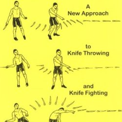 Combat Knife Throwing: A New Approach To Knife Throwing And Knife Fighting (This Book Could Save Your Life!)