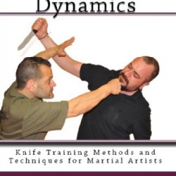 Knife Defense Dynamics (Knife Training Methods And Techniques For Martial Artists Book 7)