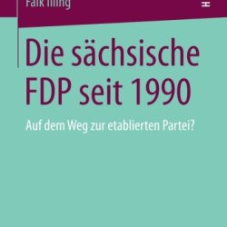 Die Sächsische Fdp Seit 1990: Auf Dem Weg Zur Etablierten Partei? (German Edition)