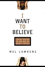 41Esj0XY2FL I Want to Believe by Mel Lawrenz $0.99