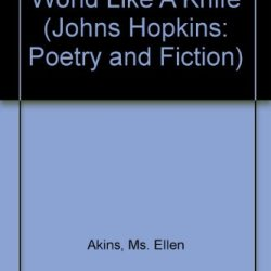 World Like A Knife (Johns Hopkins: Poetry And Fiction)