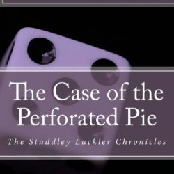The Case Of The Perforated Pie: The Studdle Luckler Chronicles