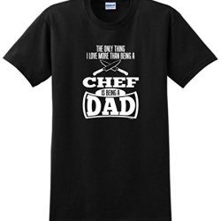 Only Thing Love More Than Being A Chef Is A Dad T-Shirt Large Black