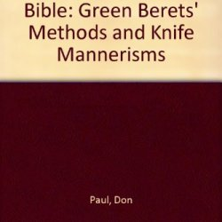 Everybody'S Knife Bible: Green Berets' Methods And Knife Mannerisms