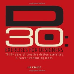 D30 - Exercises For Designers: Thirty Days Of Creative Design Exercises & Career-Enhancing Ideas