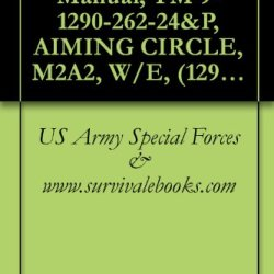 Us Army, Technical Manual, Tm 9-1290-262-24&P, Aiming Circle, M2A2, W/E, (1290-01-067-0687), (Eic:3Sc), 1999