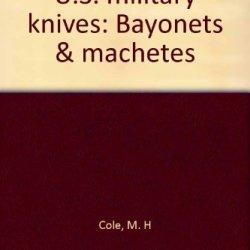 U.S. Military Knives: Bayonets & Machetes Book Iii