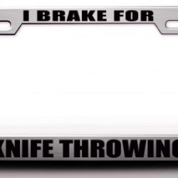 I Brake For Knife Throwing Hobies Sports Steel Metal License Plate Frame Ch#28