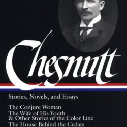 Charles W. Chesnutt: Stories, Novels, And Essays (Library Of America)