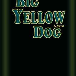 Big Yellow Dog, A Novel
