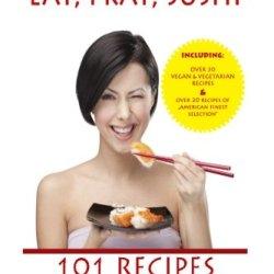 Eat, Pray, Sushi: 101 Recipes For Maki & California Rolls