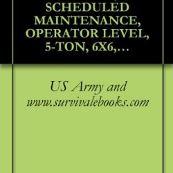 Us Army, Technical Manual, Scheduled Maintenance, Operator Level, 5-Ton, 6X6, M39 Series Trucks, (Multifuel), Truck, Chassis: M40A2C, M61A2, M63A2, Truck, ... Medium: M54A3, Tm 9-2320-211-10-2, 1980