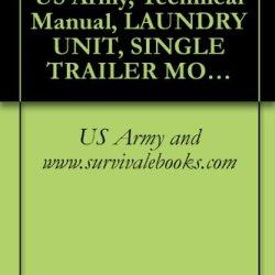 Tm 10-3510-208-12, Us Army, Technical Manual, Laundry Unit, Single Trailer Mounted W/Canvas Cover; Army Model M-532, (Eidal Model Elt9T), Nsn 3510-00-782-5294, ... Model Ep120-Ltu), Nsn 3510-00-169-4735