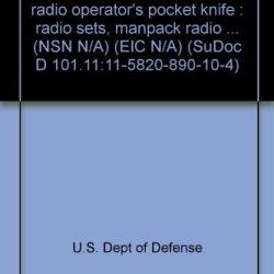 Sincgars Non-Icom Ground Radio Operator'S Pocket Knife : Radio Sets, Manpack Radio ... (Nsn N/A) (Eic N/A) (Sudoc D 101.11:11-5820-890-10-4)