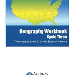 Geography Workbook, Cycle Three: The Americas & The 50 United States Of America (Aquinas Geography Workbook) (Volume 3)