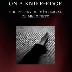 On A Knife-Edge: The Poetry Of João Cabral De Melo Neto (Oxford Modern Languages And Literature Monographs)