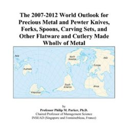 The 2007-2012 World Outlook For Precious Metal And Pewter Knives, Forks, Spoons, Carving Sets, And Other Flatware And Cutlery Made Wholly Of Metal