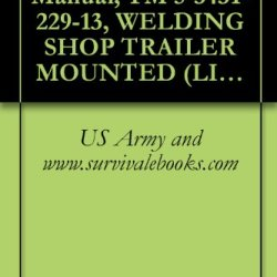 Us Army, Technical Manual, Tm 5-3431-229-13, Welding Shop Trailer Mounted (Libby Model Unassigned) (Fsn 3431-935-7821)
