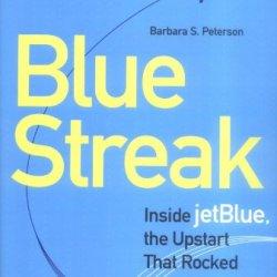 Blue Streak: Inside Jetblue, The Upstart That Rocked An Industry