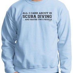 All I Care About Is Scuba Diving And Maybe 2 People Crewneck Sweatshirt Medium Light Blue