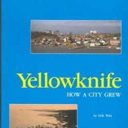 Yellowknife: How A City Grew