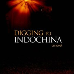 Digging To Indochina: A Novel