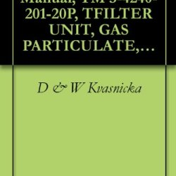 U.S. Army Technical Manual, Tm 3-4240-201-20P, Tfilter Unit, Gas Particulate, M7A1, (Fsn 4240-203-3999), 1970