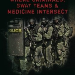 Medic Up: Where Criminals, Swat Teams & Medicine Intersect