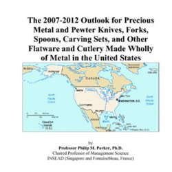 The 2007-2012 Outlook For Precious Metal And Pewter Knives, Forks, Spoons, Carving Sets, And Other Flatware And Cutlery Made Wholly Of Metal In The United States