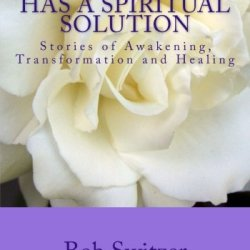 Every Illness Has A Spiritual Solution: Stories Of Awakening, Transformation And Healing