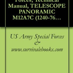 Us Army Special Forces, Technical Manual, Telescope Panoramic M12A7C (1240-768-7260), M12A7H (1240-344-4633), M12A7K (1240-344-4632), M12A7Q (1240-917-6428) And M12A7S (1240-344-6433), 1970