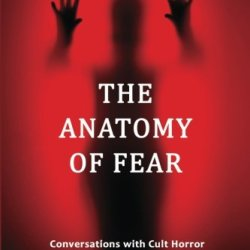The Anatomy Of Fear: Conversations With Cult Horror And Science-Fiction Filmmakers