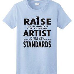 Love An Artist If Not Raise Your Standards Ladies T-Shirt Large Light Blue