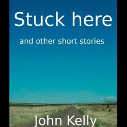 Stuck Here And Other Short Stories