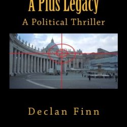 A Pius Legacy: A Political Thriller (The Pius Trilogy) (Volume 2)
