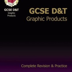 Gcse Design & Technology Graphic Products Complete Revision & Practice (Complete Revision & Practice Guide)