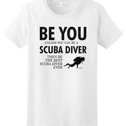 Be You Unless You Can Be A Scuba Diver Funny Ladies T-Shirt Small White