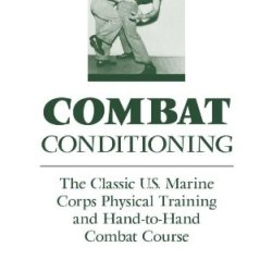 Combat Conditioning: The Classic U.S. Marine Corps Physical Training And Hand-To-Hand Combat Course (Classic Us Marine Corps Physical Training And Hand-To-Hand T)